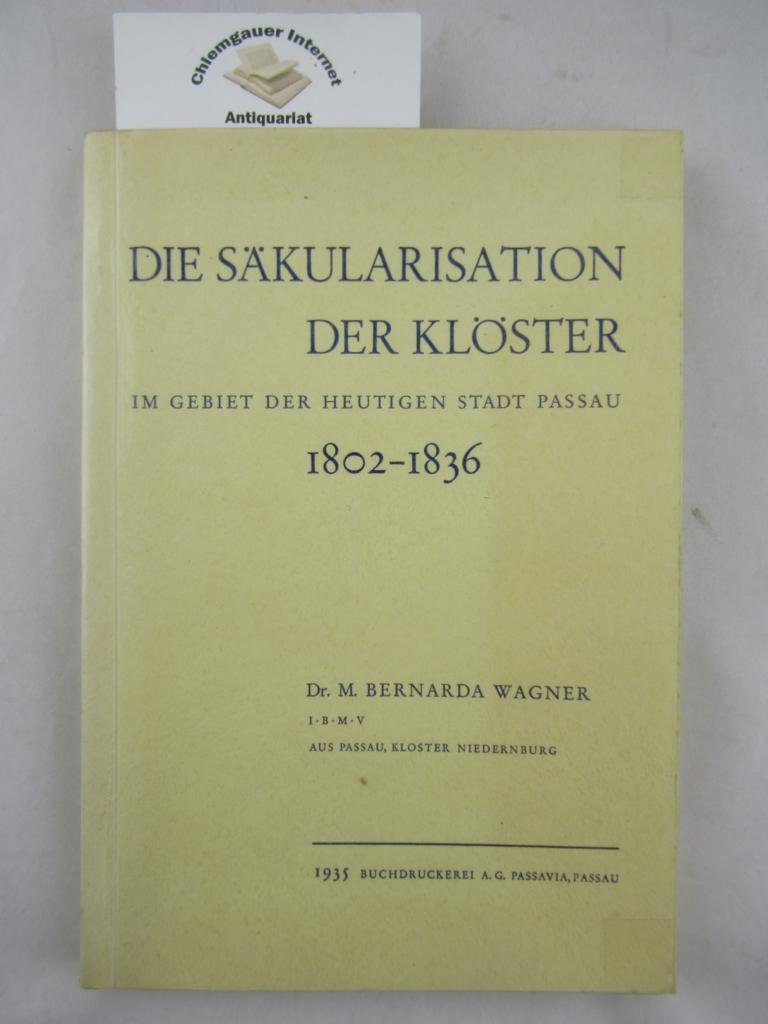 Die Säkularisation der Klöster im Gebiet der heutigen Stadt Passau 1802-1836 ERSTAUSGABE.