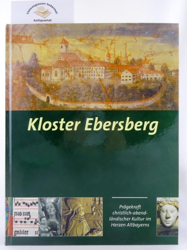 Kloster Ebersberg : Prägekraft christlich-abendländischer Kultur im Herzen Altbayerns. Herausgeber: Landkreis und Kreissparkasse Ebersberg. ERSTAUSGABE.