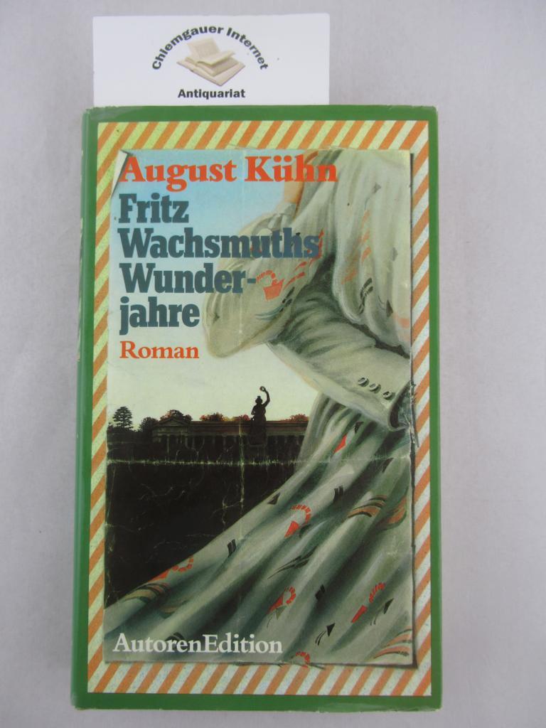 Fritz Wachsmuths Wunderjahre : Roman. ERSTAUSGABE.