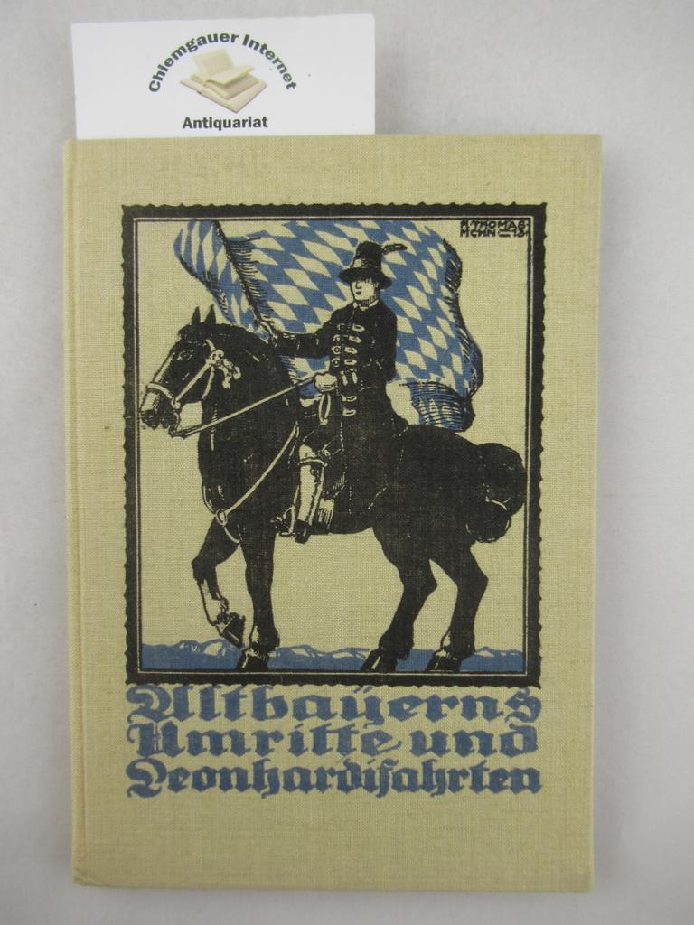 Schierghofer, Georg: Altbayerns Umritte und Leonhardifahrten. Mit Buchschmuck von Klemens Thomas. Erstausgabe.