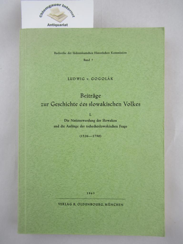 Beiträge zur Geschichte des slowakischen Volkes. I. Die Nationswerdung der Slowaken und die Anfänge der tschechoslowakischen Frage (1526-1790). ERSTAUSGABE.