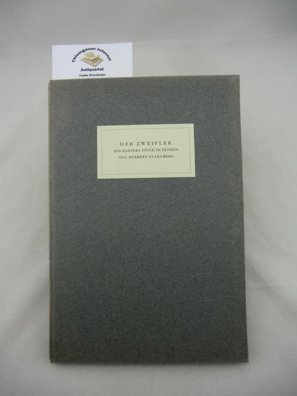 Der Zweifler. Ein kleines Stück in Reimen. Für die Hauptversammlung der Bibliophilen in München 1925 in 300 Exemplaren gedruckt in der Offizin Poeschel & Trepte. Nr. 294 von 300 Exemplaren.