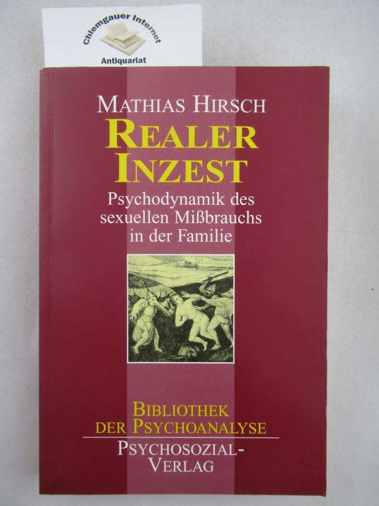 Realer Inzest : Psychodynamik des sexuellen Mißbrauchs in der Familie. Bibliothek der Psychoanalyse ERSTAUSGABE dieser NEUAUSGABE. Mit einem neuen Vorwort.