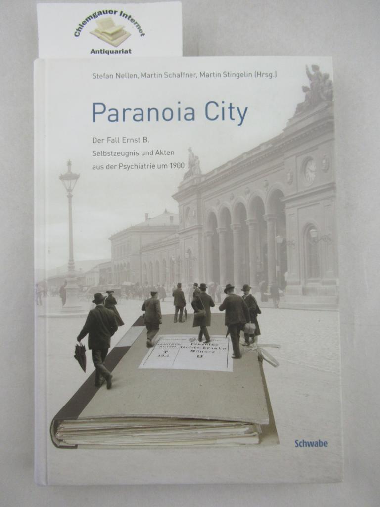 Paranoia City : der Fall Ernst B. ; Selbstzeugnis und Akten aus der Psychiatrie um 1900.