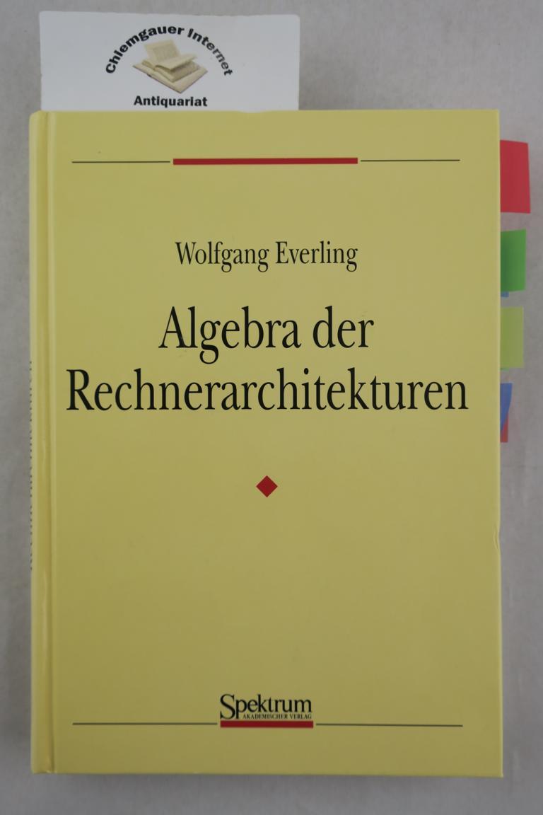 Algebra der Rechnerarchitekturen. ERSTAUSGABE.