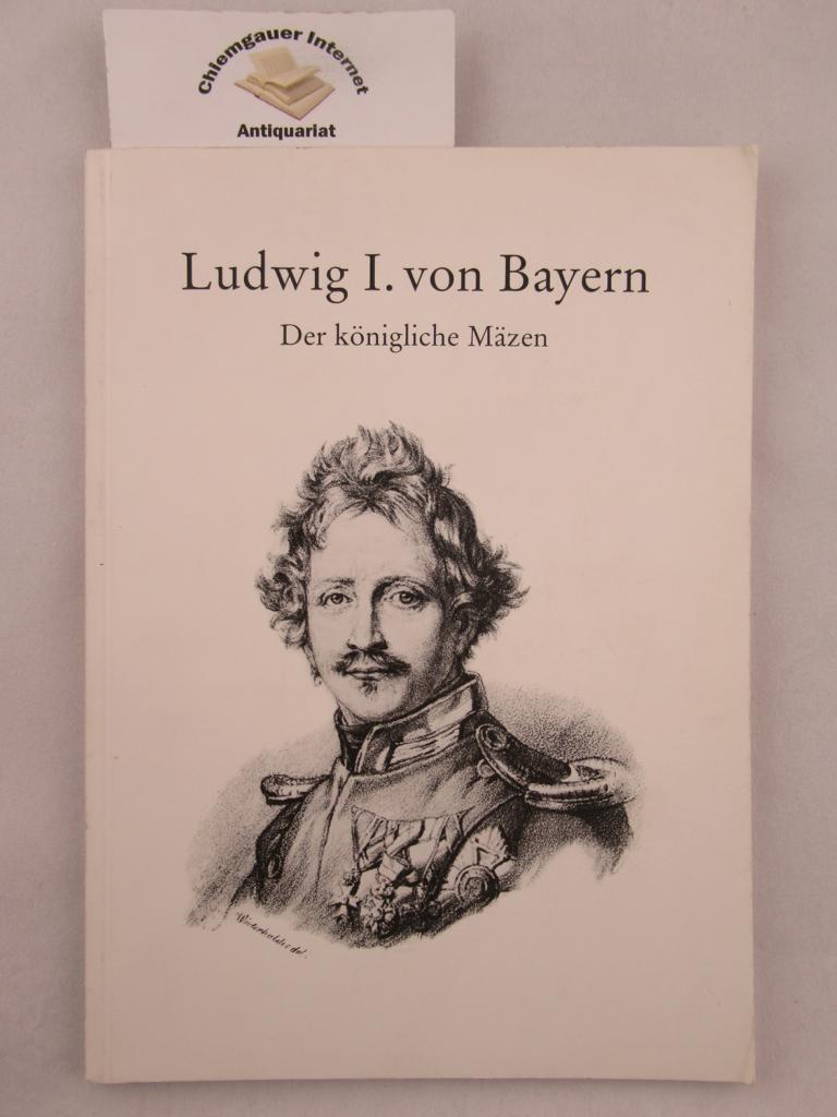 Horn, Reinhard und Ingrid Rückert: Ludwig I. von Bayern. Der königliche Mäzen. Ausstellung.