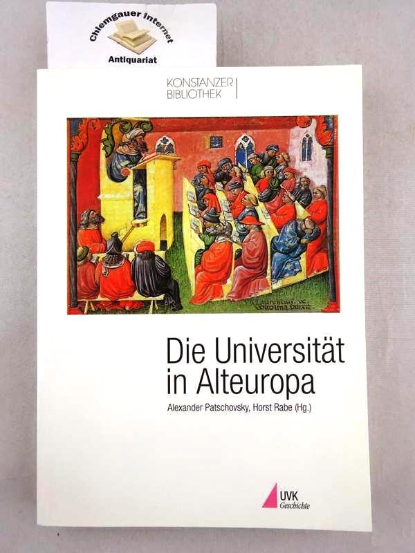Patschovsky, Alexander und Horst Rabe (Hrsg): Die Universität in Alteuropa. Konstanzer Bibliothek ; Band. 22 ERSTAUSGABE.