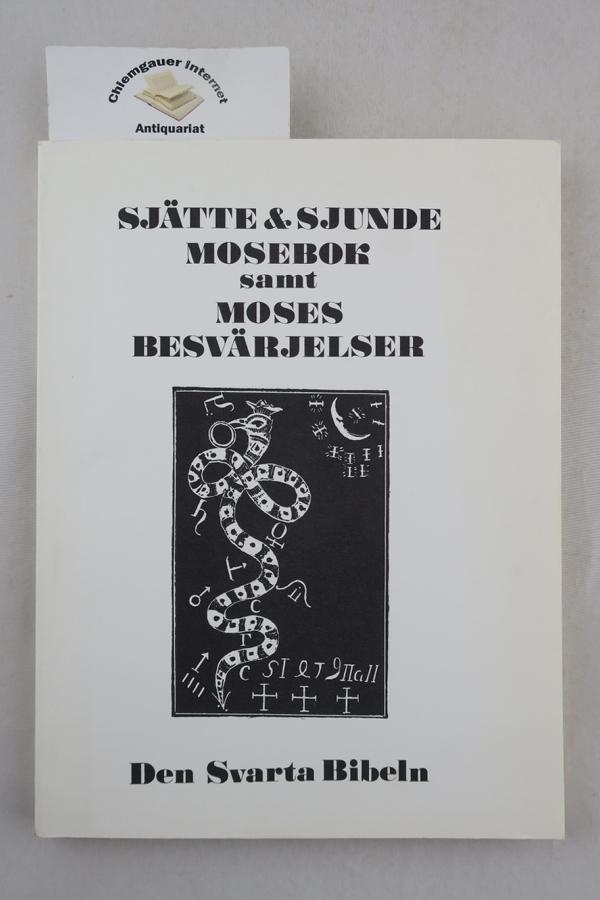 Sjärre & Sjunde Mosebok samt Moses Besvärjelser und nun zum zweytenmal in Druck gegeben.    Nachdruck der Ausgabe Frankfurt 1747. - Originalgetreue Faksimile-Ausgabe. Tredje upplagan.