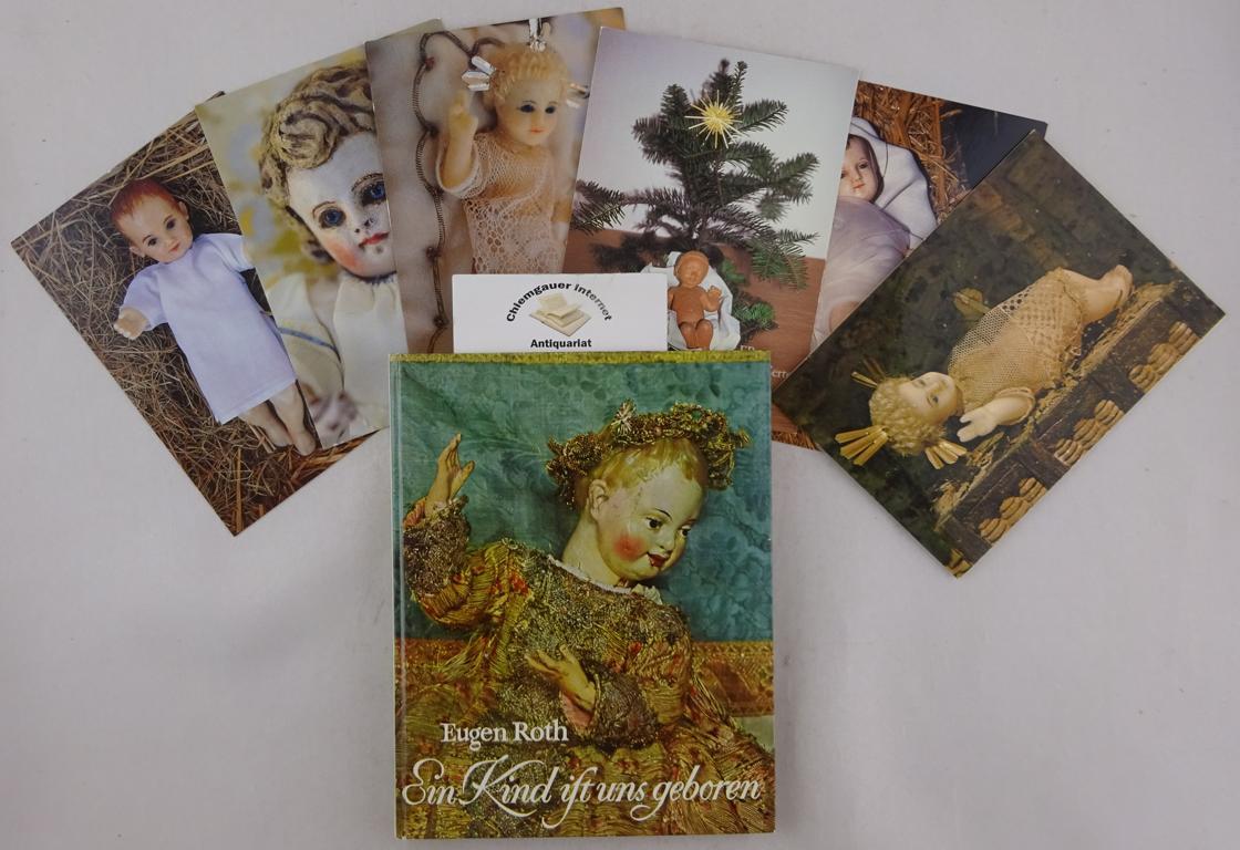 Ein Kind ist uns geboren : Christkind-Figuren aus 6 Jahrhunderten. Ein Bildbuch von Friederike Schmitt-Breuninger. Mit einer Einführung von Eugen Roth. ERSTAUSGABE.