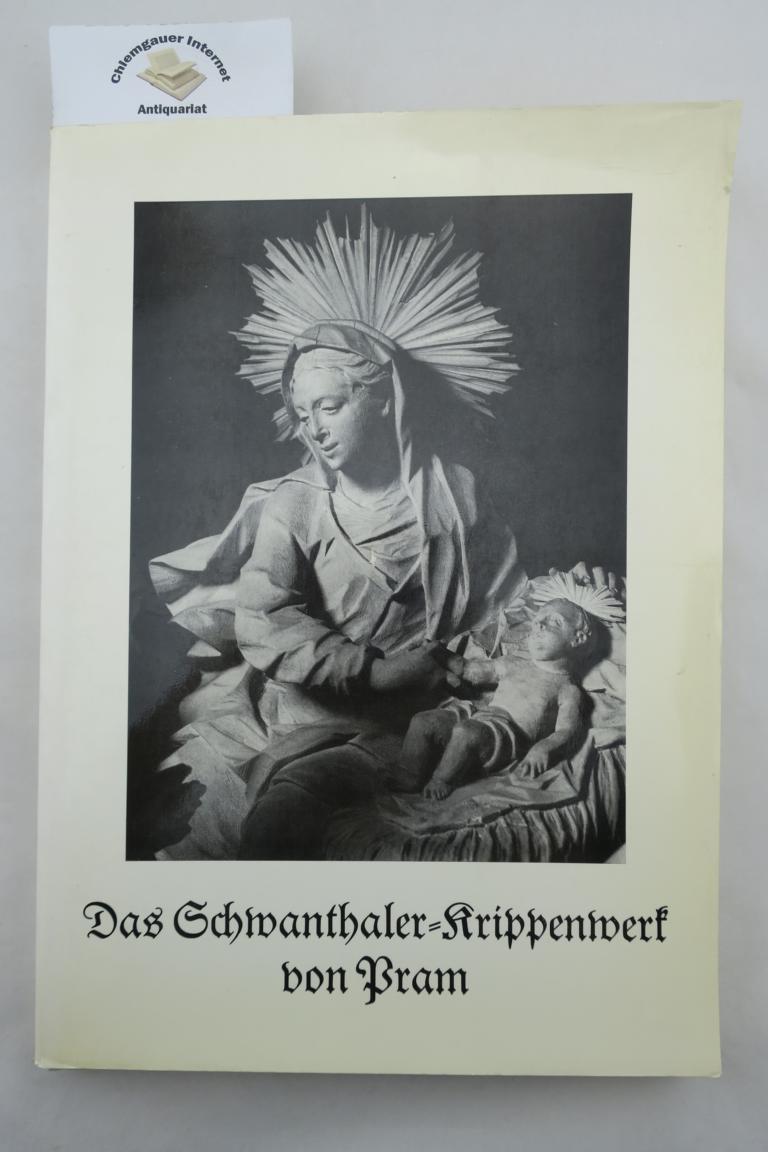 Das Schwanthaler Krippenwerk von Pram. Einführung von Max Bauböck. Aufnahmen von Josef Mader