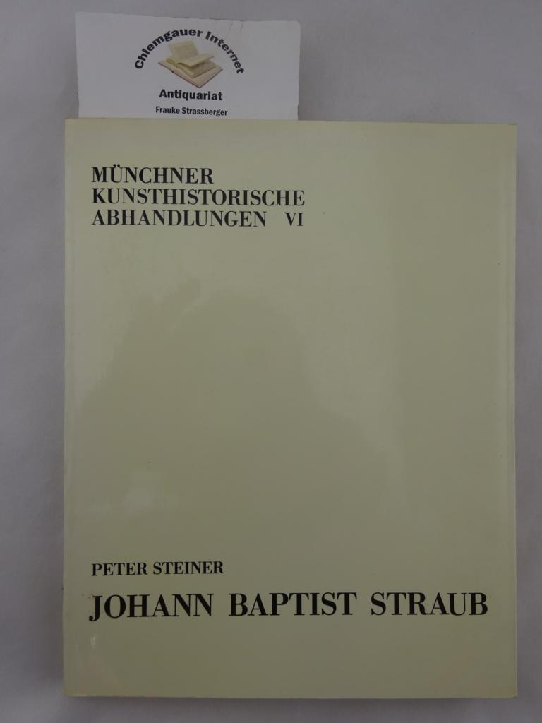 Johann Baptist Straub. Münchner Kunsthistorische Abhandlungen VI ERSTAUSGABE.