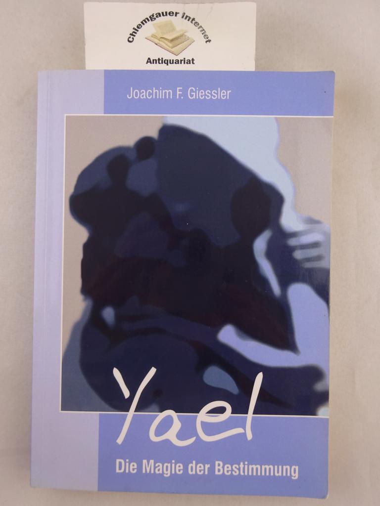 Yael : die Magie der Bestimmung. - Giessler, Joachim F.