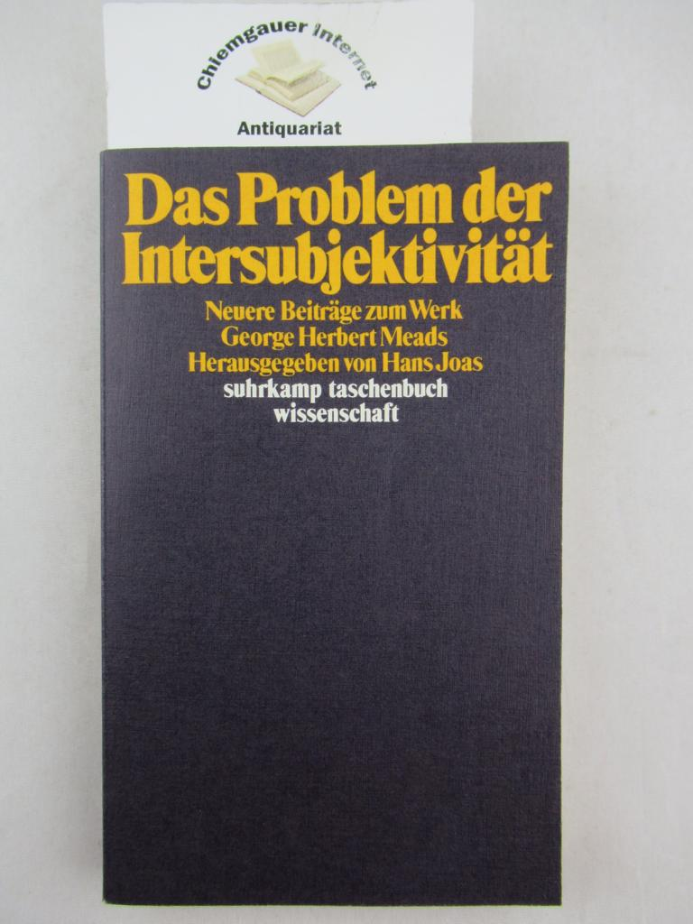 Joas, Hans: Das Problem der Intersubjektivität : Neuere Beiträge zum Werk George Herbert Meads. Suhrkamp-Taschenbuch Wissenschaft 1. Auflage. ERSTAUSGABE.