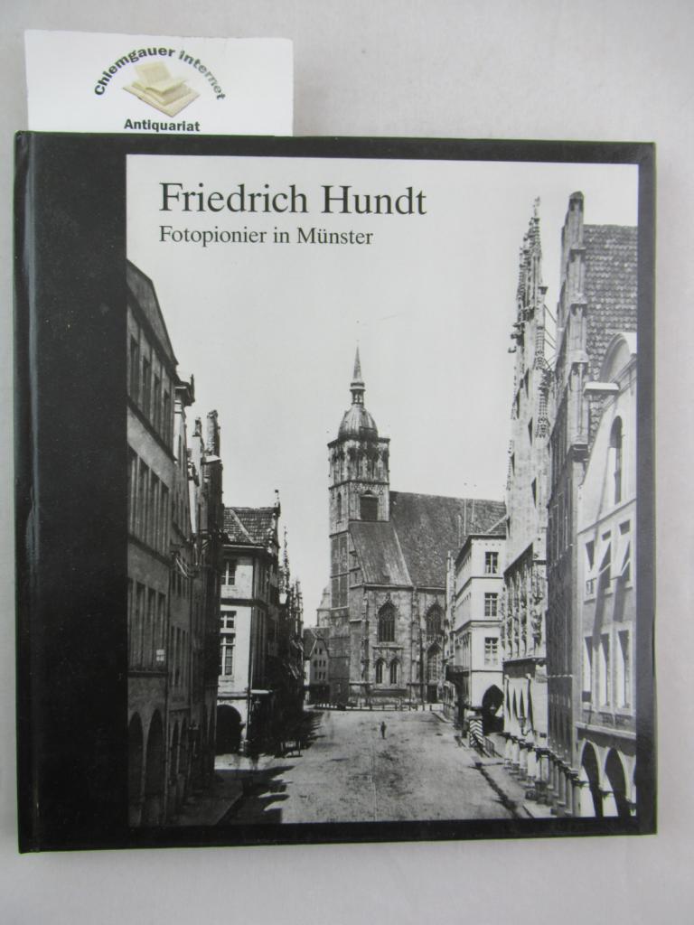 Friedrich Hundt : Fotopionier in Münster 1840 - 1885 ; Stadtmuseum Münster, 1. Juni 1990 - 19. August 1990. [die Ausstellung wird veranstaltet vom Stadtmuseum Münster. Hrsg. im Auftr. der Stadt Münster: Hans Galen]
