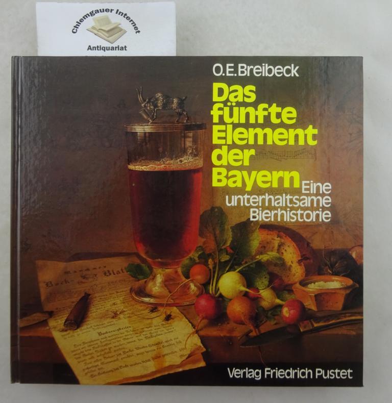 Das fünfte Element der Bayern : Eine unterhaltsame Bierhistorie. Erstausgabe.