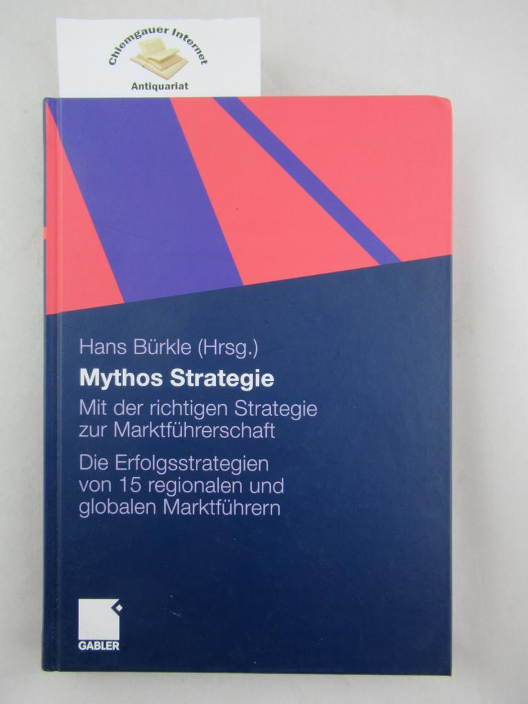 Mythos Strategie : mit der richtigen Strategie zur Marktführerschaft ; die Erfolgsstrategien von 15 regionalen und globalen Marktführern. 1. Auflage. ERSTAUSGABE.
