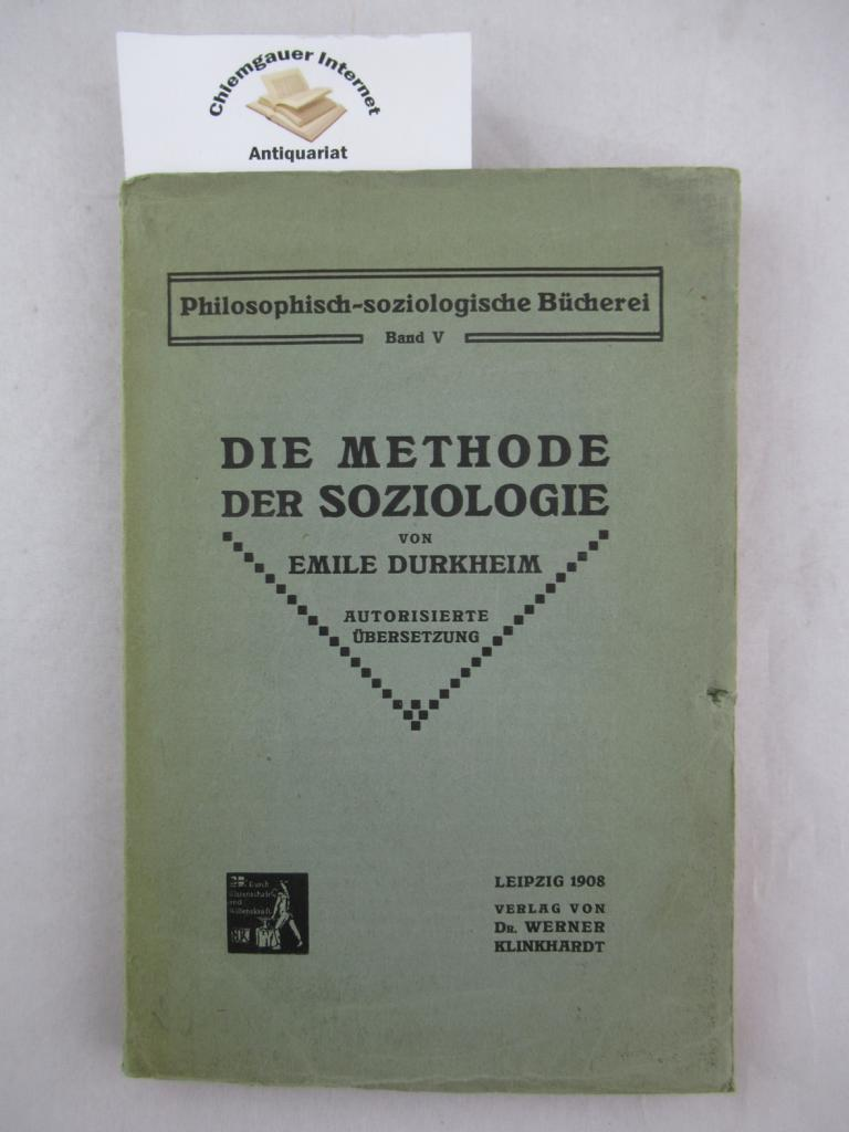 Die Methode der Soziologie. Autorisierte Übersetzung nach der 4. (französischen) Auflage. Philosophisch-soziologische Bücherei, Band V. Deutsche ERSTAUSGABE.
