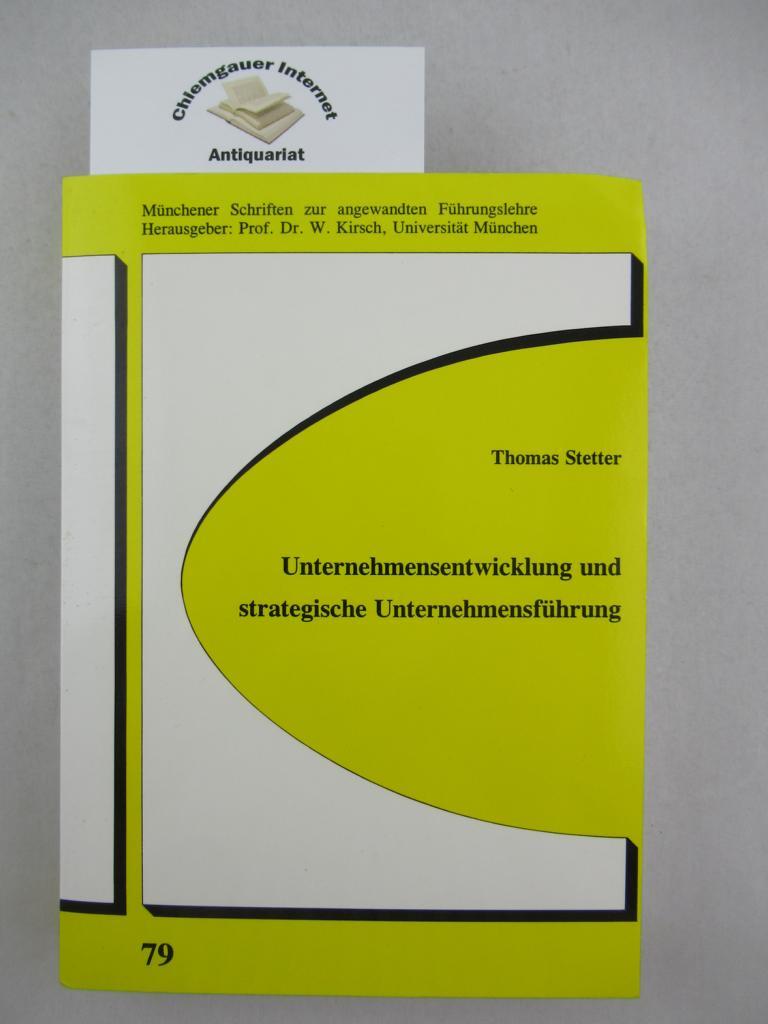 Unternehmensentwicklung und strategische Unternehmensführung. Zur paradigmatischen Bedeutung des Entwicklungsbegriffes für eine Theorie der strategischen Unternehmensführung. (Münchener Schriften zur angewandten Führungslehre ; 79)