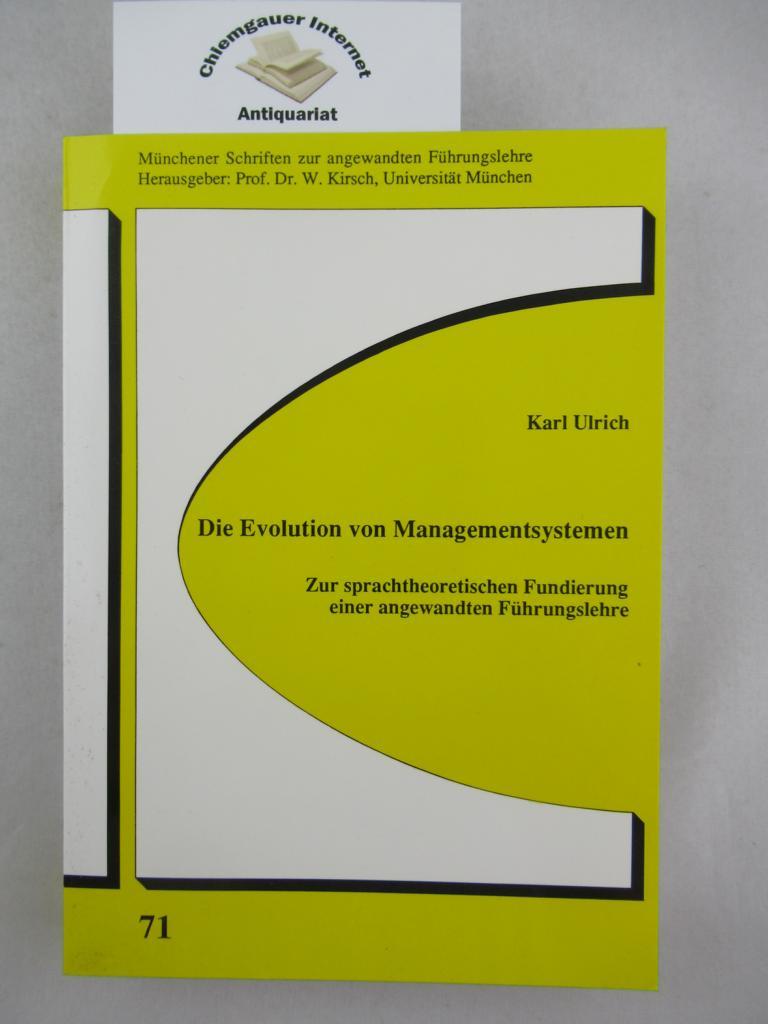 Die Evolution von Managementsystemen. Zur sprachtheoretischen Fundierung einer angewandten Führungslehre. (Münchener Schriften zur angewandten Führungslehre ; 71)