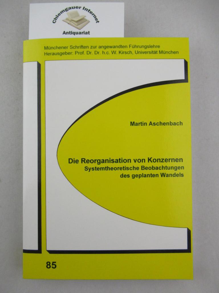 Die Reorganisation von Konzernen. Systemtheoretische Beobachtungen des geplanten Wandels. (Münchener Schriften zur angewandten Führungslehre ; 85) ERSTAUSGABE.