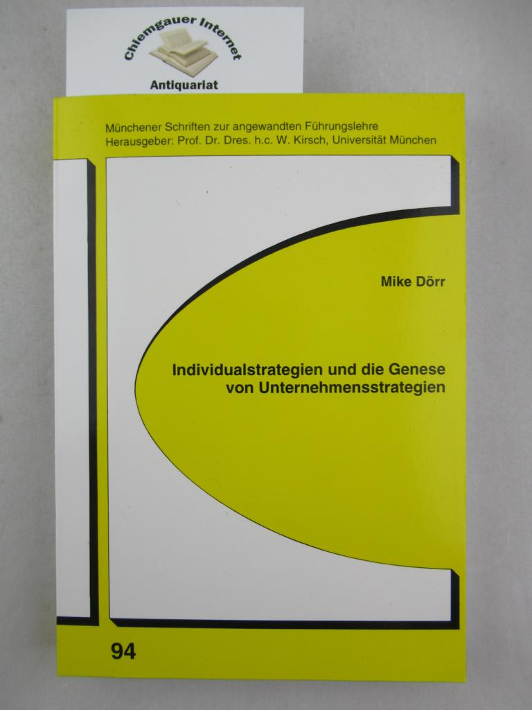 Inividualstrategien und die Genese von Unternehmensstrategien. (Münchener Schriften zur angewandten Führungslehre ; Bd. 94) ERSTAUSGABE.
