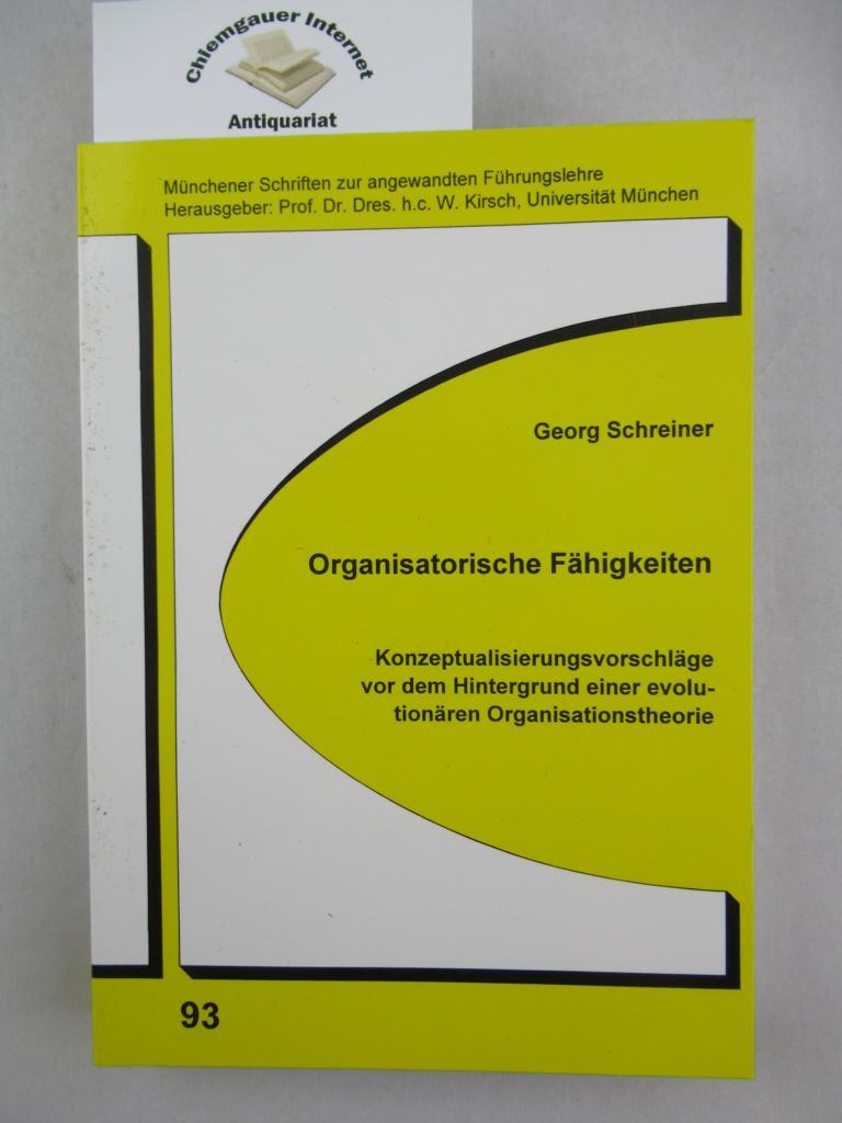 Organisatorische Fähigkeiten. Konzeptualisierungsvorschläge vor dem Hintergrund einer evolutionären Organisationstheorie. (Münchener Schriften zur angewandten Führungslehre ; Bd. 93)