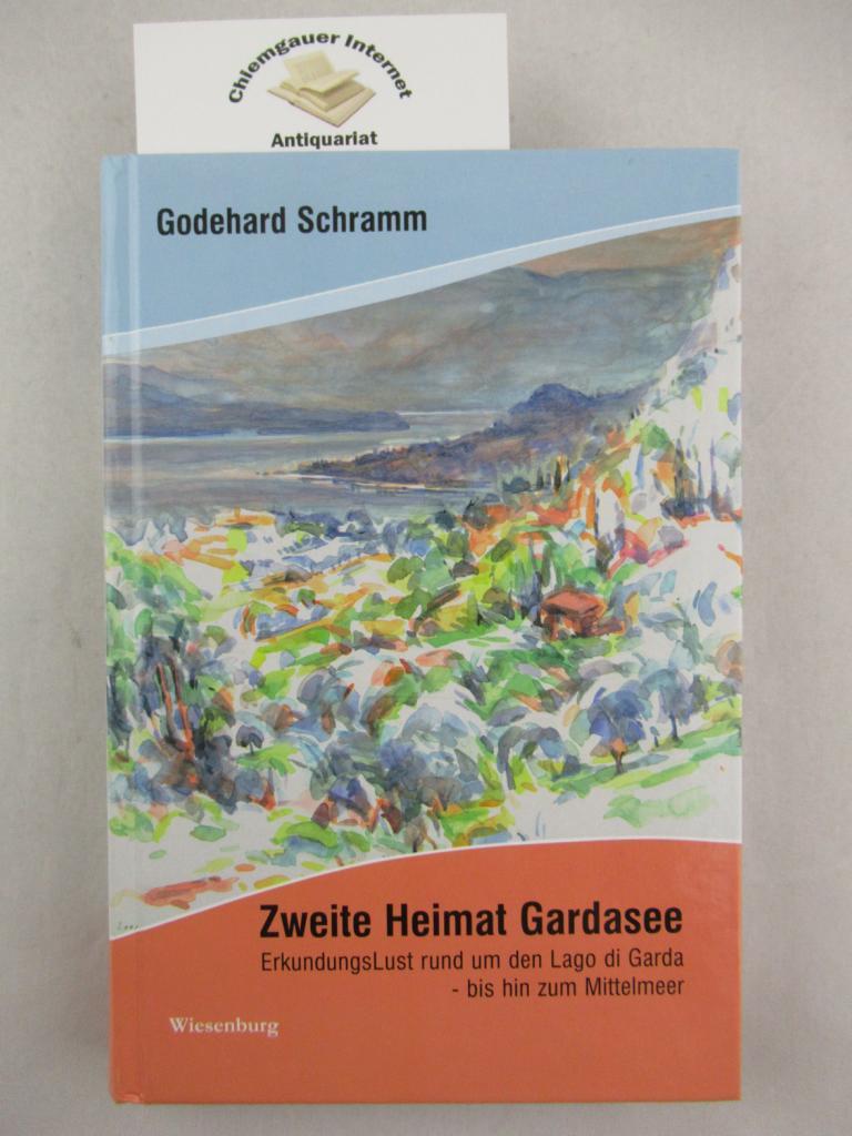 Schramm, Godehard: Zweite Heimat Gardasee : ErkundungsLust rund um den Lago di Garda - bis hin zum Mittelmeer. 1. Auflage. ERSTAUSGABE.