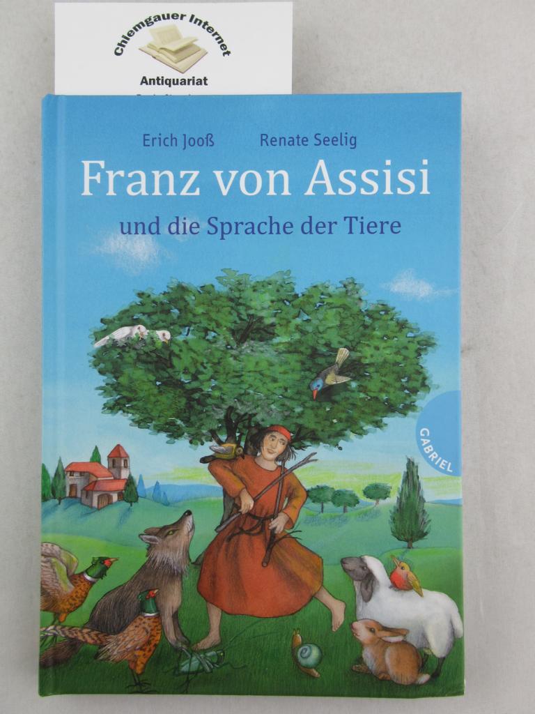 Jooß, Erich und Renate Seelig: Franz von Assisi und die Sprache der Tiere. Mit Bildern von Renate Seelig