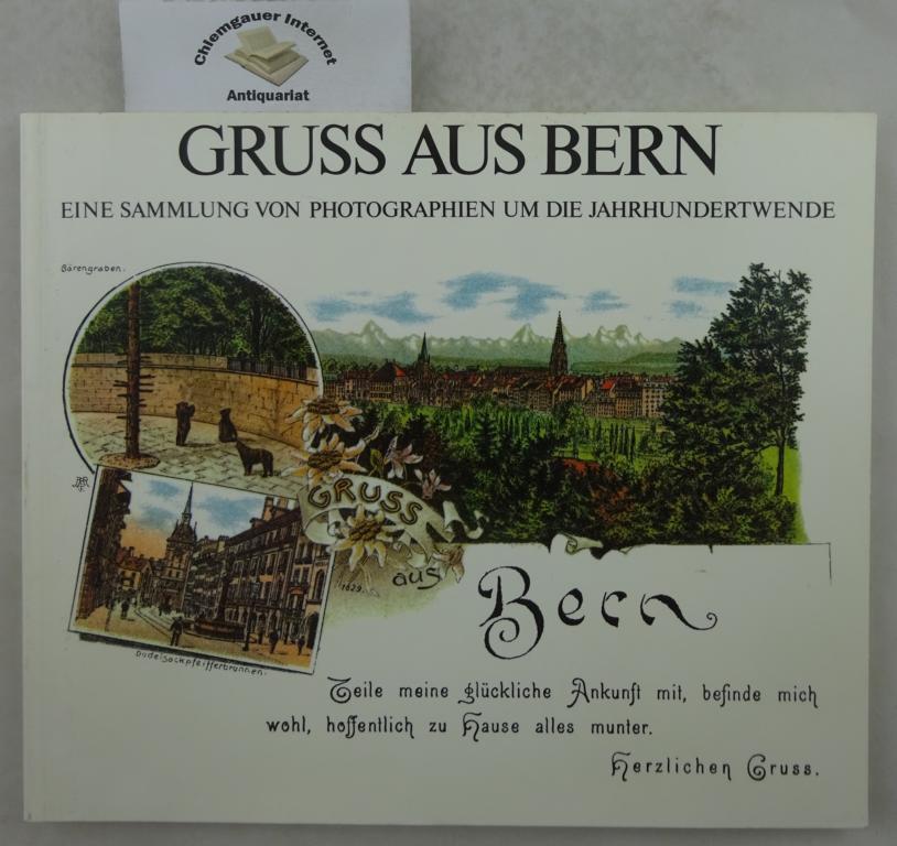 Gruß aus Bern : eine Sammlung von Photographien um die Jahrhundertwende Exklusive Sonderausgabe der Buchhandlung Stauffacher.