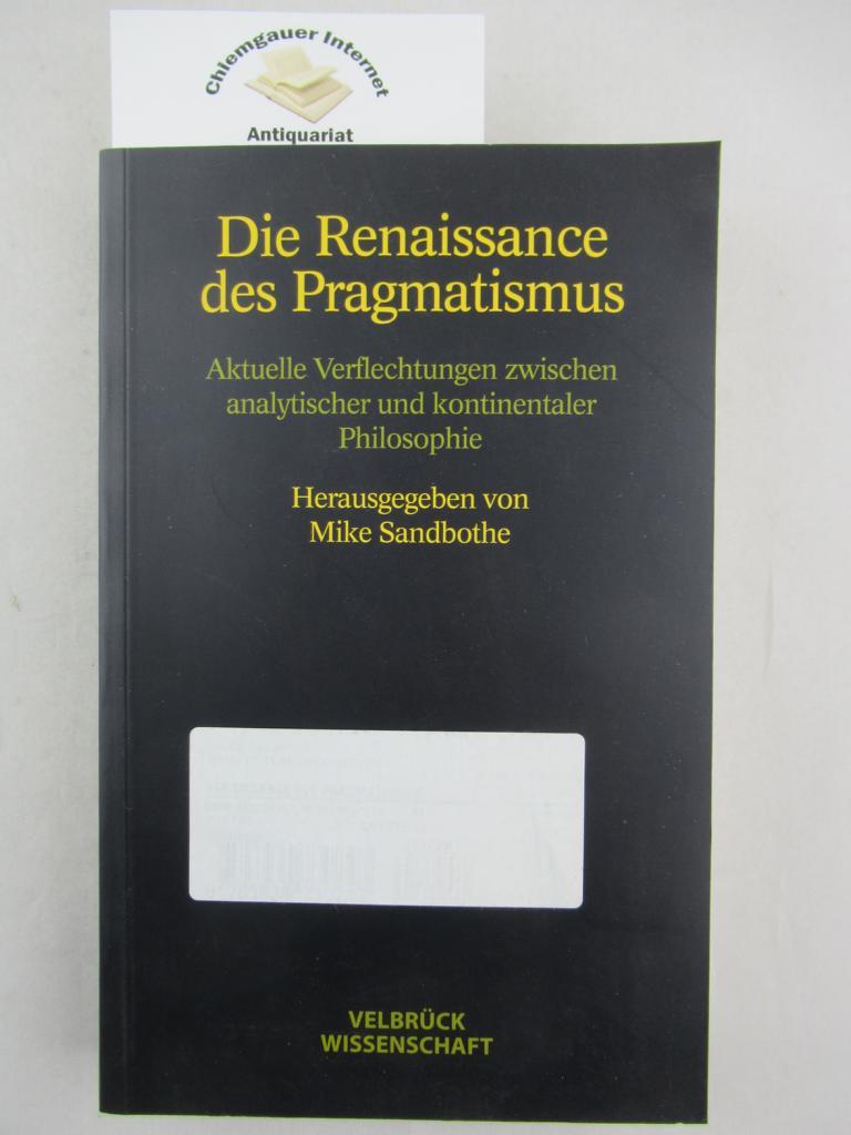 Die Renaissance des Pragmatismus : aktuelle Verflechtungen zwischen analytischer und kontinentaler Philosophie. Hrsg. von Mike Sandbothe. Übersetzung von Joachim Schulte. 1. Auflage. Deutsche ERSTAUSGABE.