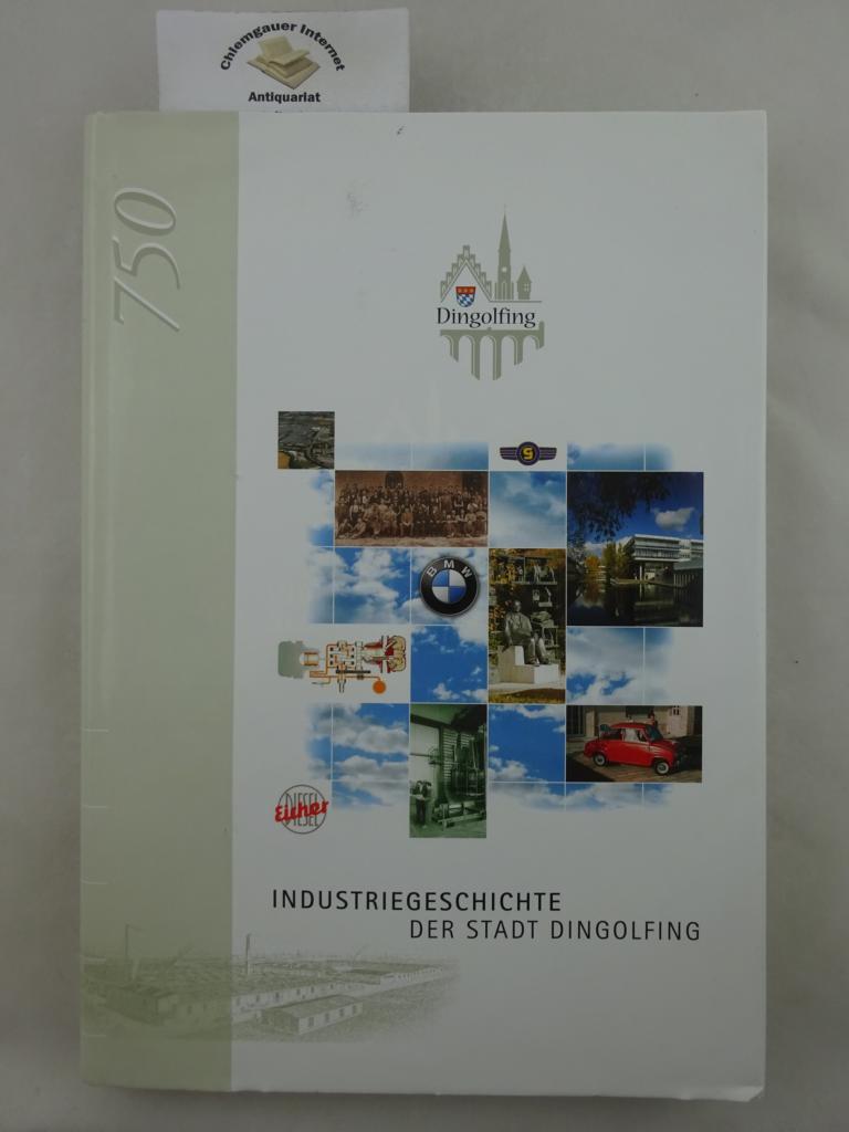 Industriegeschichte der Stadt Dingolfing. Hrsg. von der Stadt Dingolfing ERSTAUSGABE.