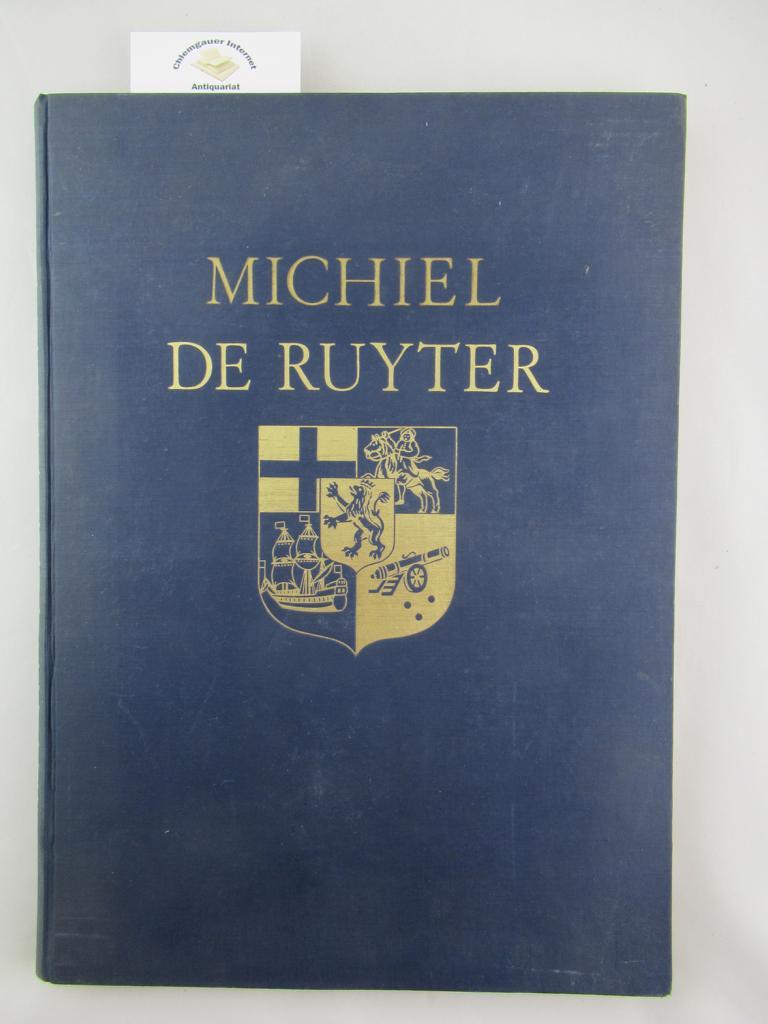 Michiel de Ruyter. Grossadmiral von Holland und Westfriesland 1607 - 1676. Ein Heldenleben in Pflichterfüllung für das Vaterland Mit einer Einleitung von N. Aartsma ERSTAUSGABE.