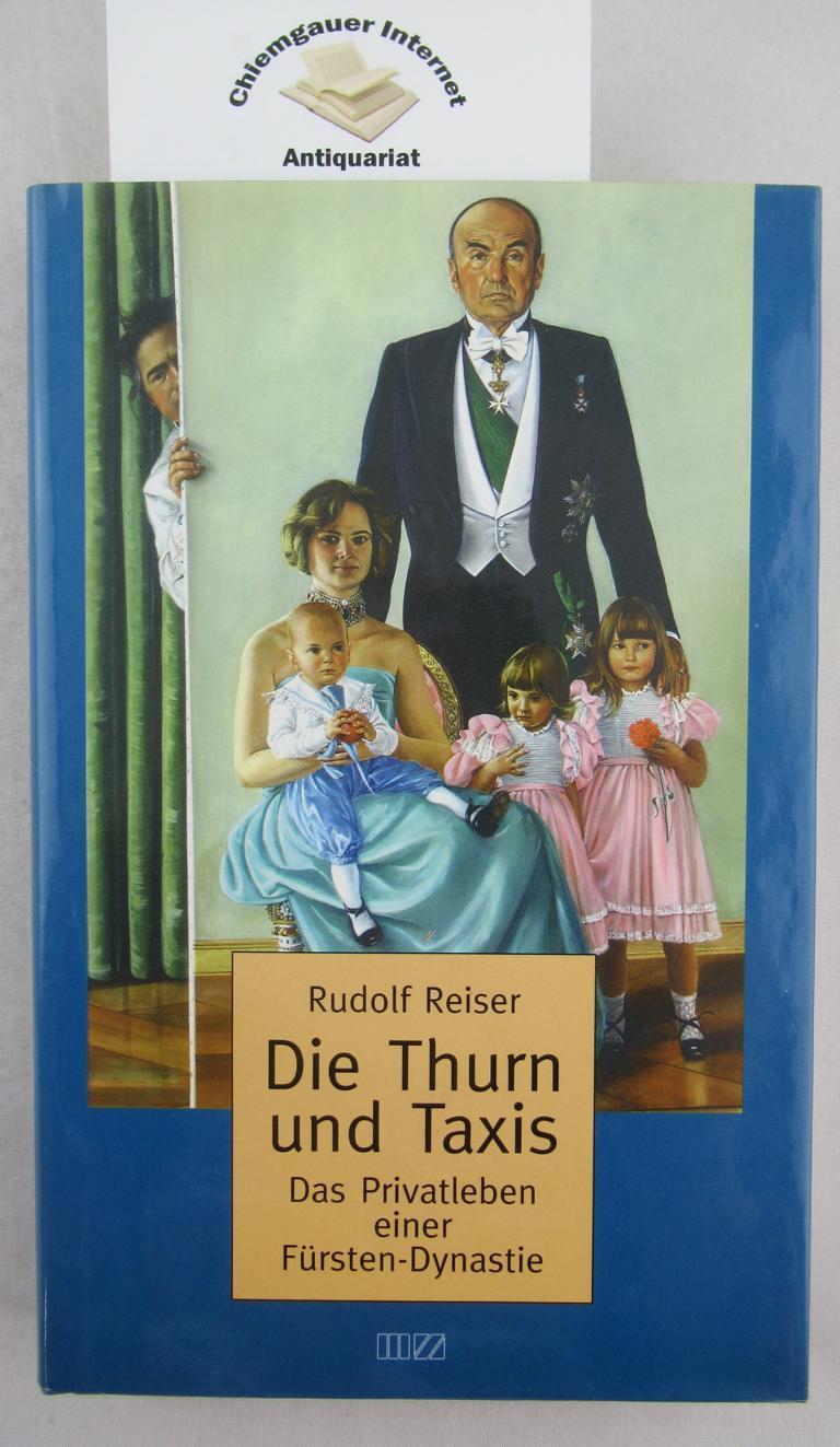 Reiser, Rudolf: Die Thurn und Taxis : das Privatleben einer Fürsten-Dynastie. ERSTAUSGABE.