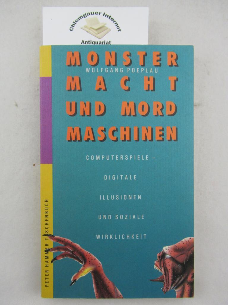 Monster, Macht und Mordmaschinen : Computerspiele - digitale Illusionen und soziale Wirklichkeit. Peter-Hammer-Taschenbuch ; 71 ERSTAUSGABE.