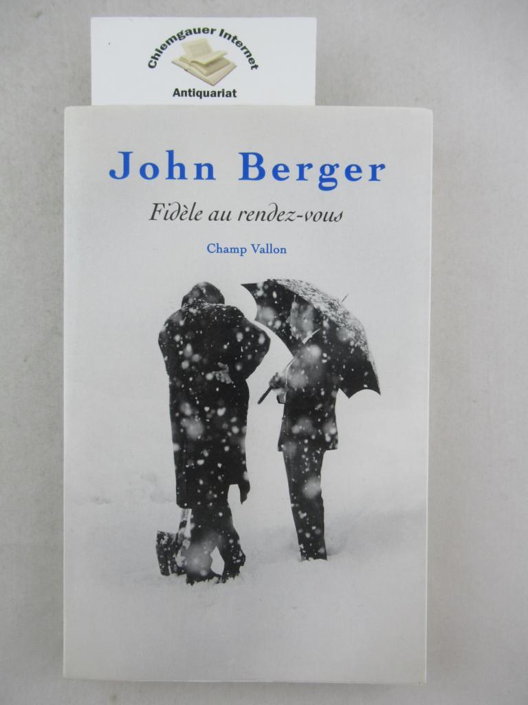 Berger, John: Fidèle au rendez-vous. Traduit de l'anglais par Michel Fuchs et Mireille Gouaux Französische Erstausgabe.