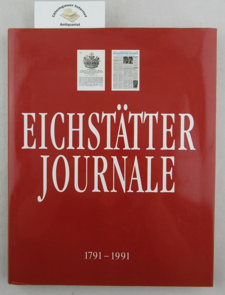 Eichstätter Journale 1791-1991. Vom Gnädigst Privilegierten Eichstätter-Intelligenz-Blatt zum Eichstätter Kurier. ERSTAUSGABE.