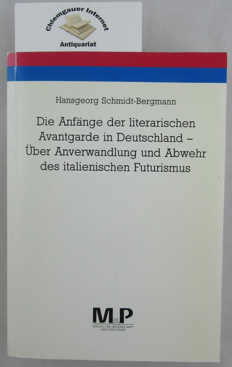 Die Anfänge der literarischen Avantgarde in Deutschland : über Anverwandlung und Abwehr des italienischen Futurismus ; ein literarhistorischer Beitrag zum expressionistischen Jahrzehnt. ERSTAUSGABE.