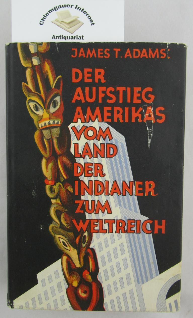 Der Aufstieg Amerikas vom Land der Indianer zum Weltreich. Deutsche Ausgabe von Hans Tietze. Deutsche ERSTAUSGABE.