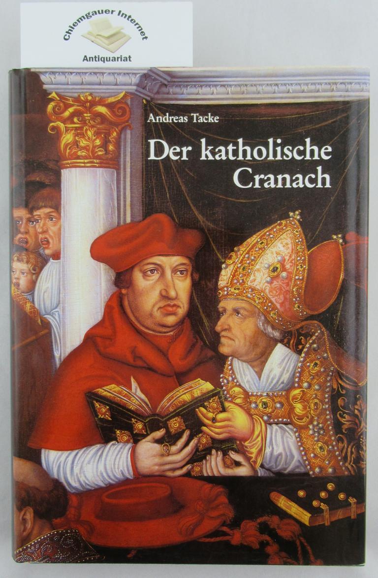 Tacke, Andreas: Der katholische Cranach : zu zwei Grossaufträgen von Lucas Cranach d.Ä., Simon Franck und der Cranach-Werkstatt (1520 - 1540). Berliner Schriften zur Kunst ; Band 2 ERSTAUSGABE.