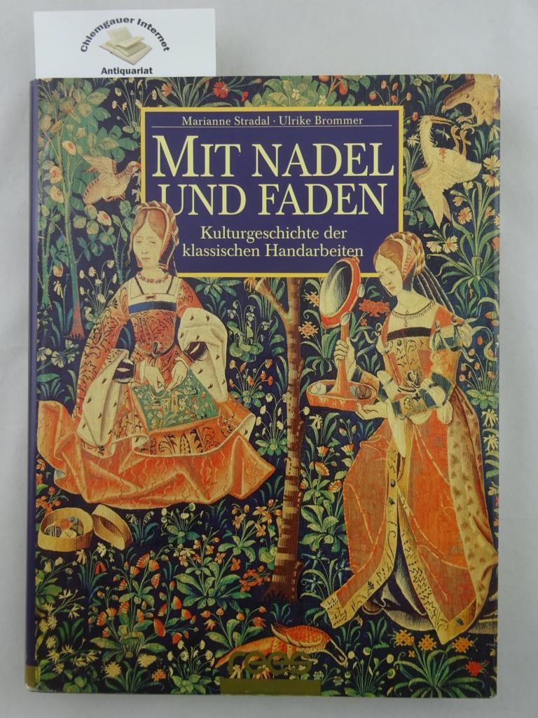 Stradal, Marianne und ULrike Brommer: Mit Nadel und Faden .Kulturgeschichte der klassischen Handarbeiten.