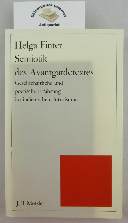 Semiotik des Avantgardetextes : gesellschaftliche und poetische Erfahrung im italienischenFuturismus. Studien zur allgemeinen und vergleichenden Literaturwissenschaft ; 18 ERSTAUSGABE.