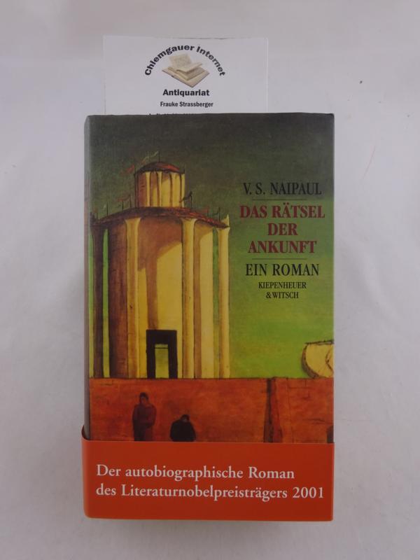 Naipaul, V. S.: Das Rätsel der Ankunft : Roman in fünf Kapiteln. Aus dem Englischen von Karin Graf Deutsche ERSTAUSGABE.