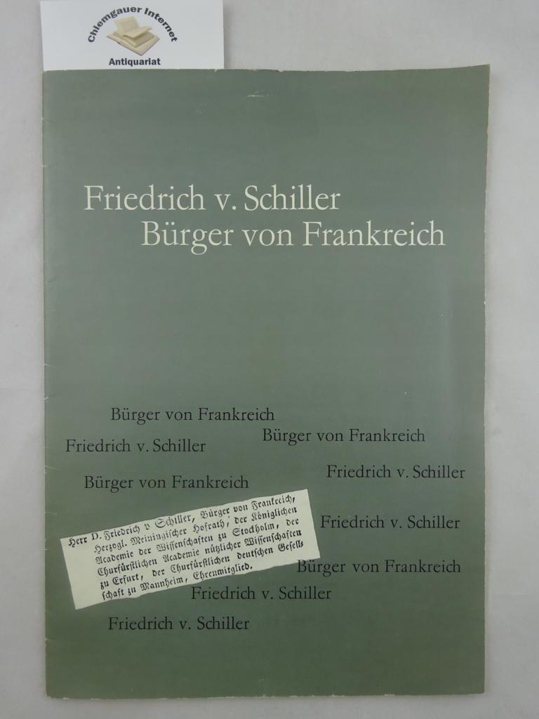 Friedrich v. Schiller Bürger von Frankreich. Faksimile des Bürgerbriefes der Französischen Republik Mit einer Einführung von Gerhard Schmid.