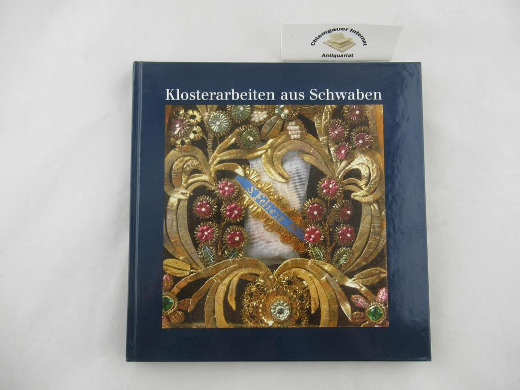 Ritz, Gislind M.  und Werner Schiedemair: Klosterarbeiten aus Schwaben.. Mit Beiträgen von Saskia Durian-Ress, Erwin Holzbaur und Claudia Madel-Böhringer.