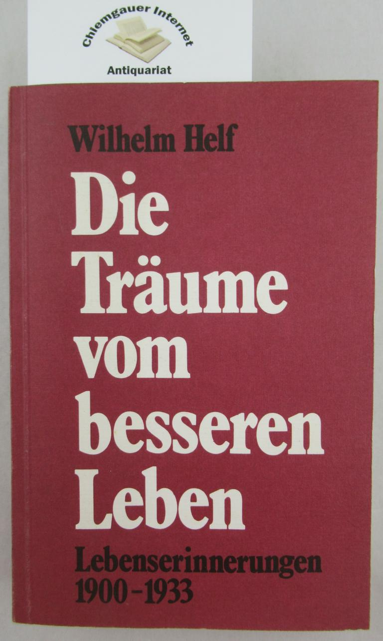 Helf, Wilhelm: Die Träume vom besseren Leben : autobiographische Skizzen 1900 bis 1933. ERSTAUSGABE.