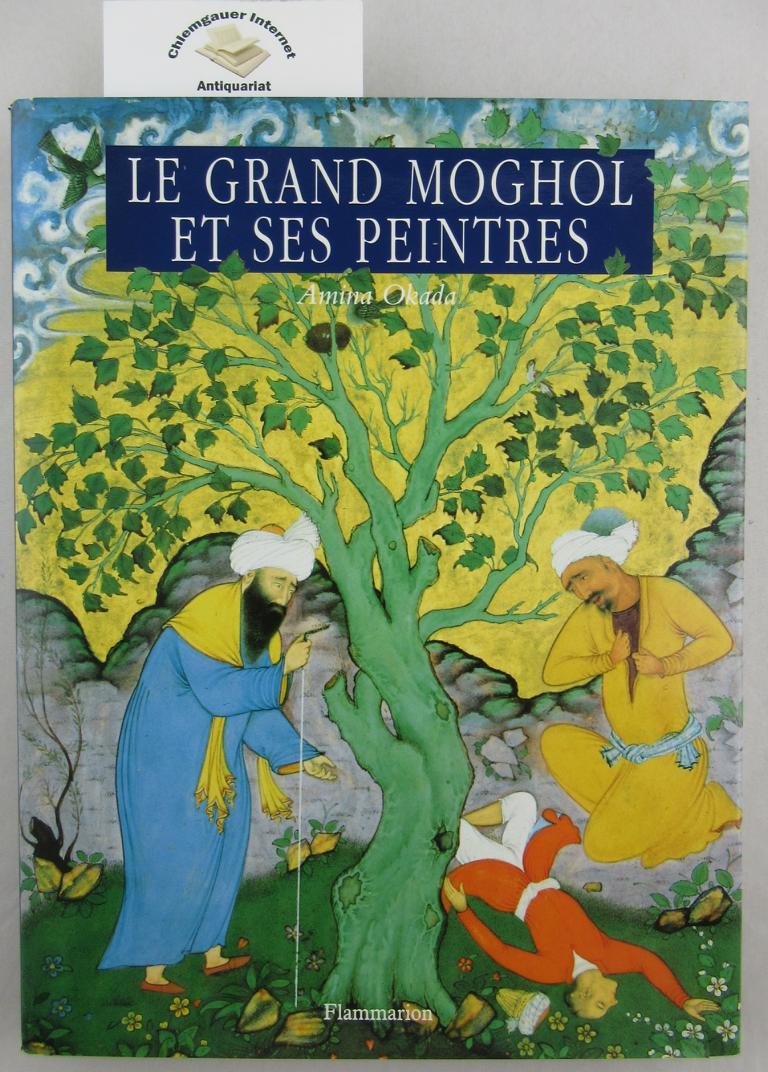 Le Grand Moghol et ses peintres. Miniaturistes de l