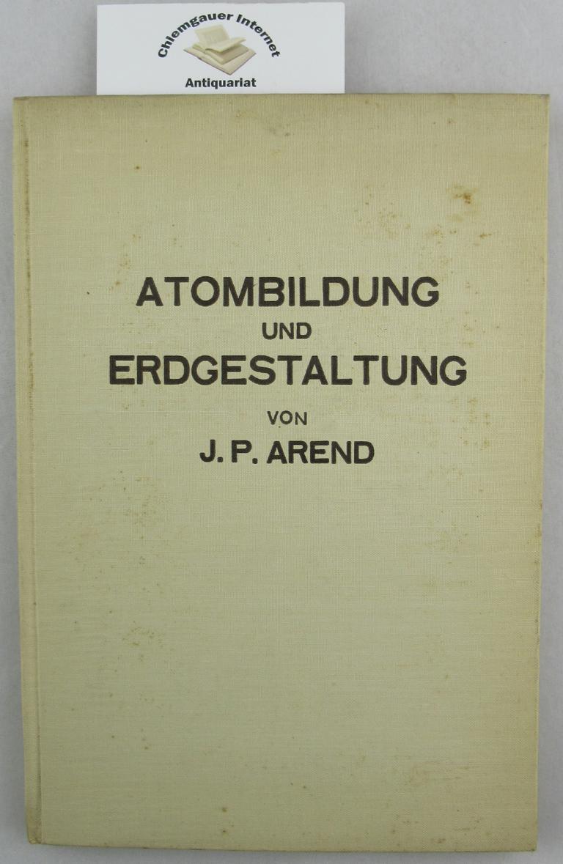 Atombildung und Erdgestaltung. Das kausal-unitarische Weltbild. Mit einem Geleitwort von Erich Haarmann. ERSTAUSGABE.