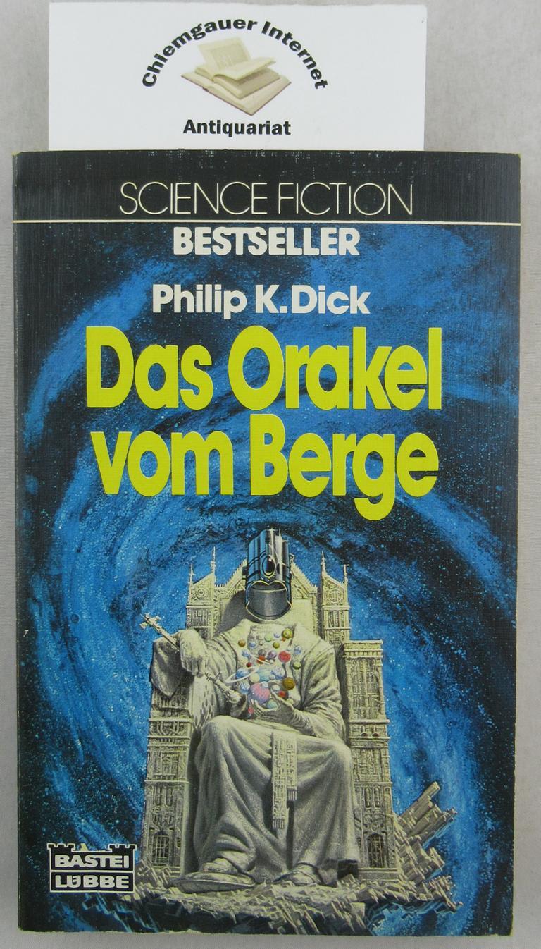 Dick, Philip K.: Das Orakel vom Berge : Science-fiction-Roman. Ins Deutsche übertragen von Heinz Nagel. / Bastei Lübbe ; Bd. 22021 : Science-fiction-Bestseller 2. Auflage