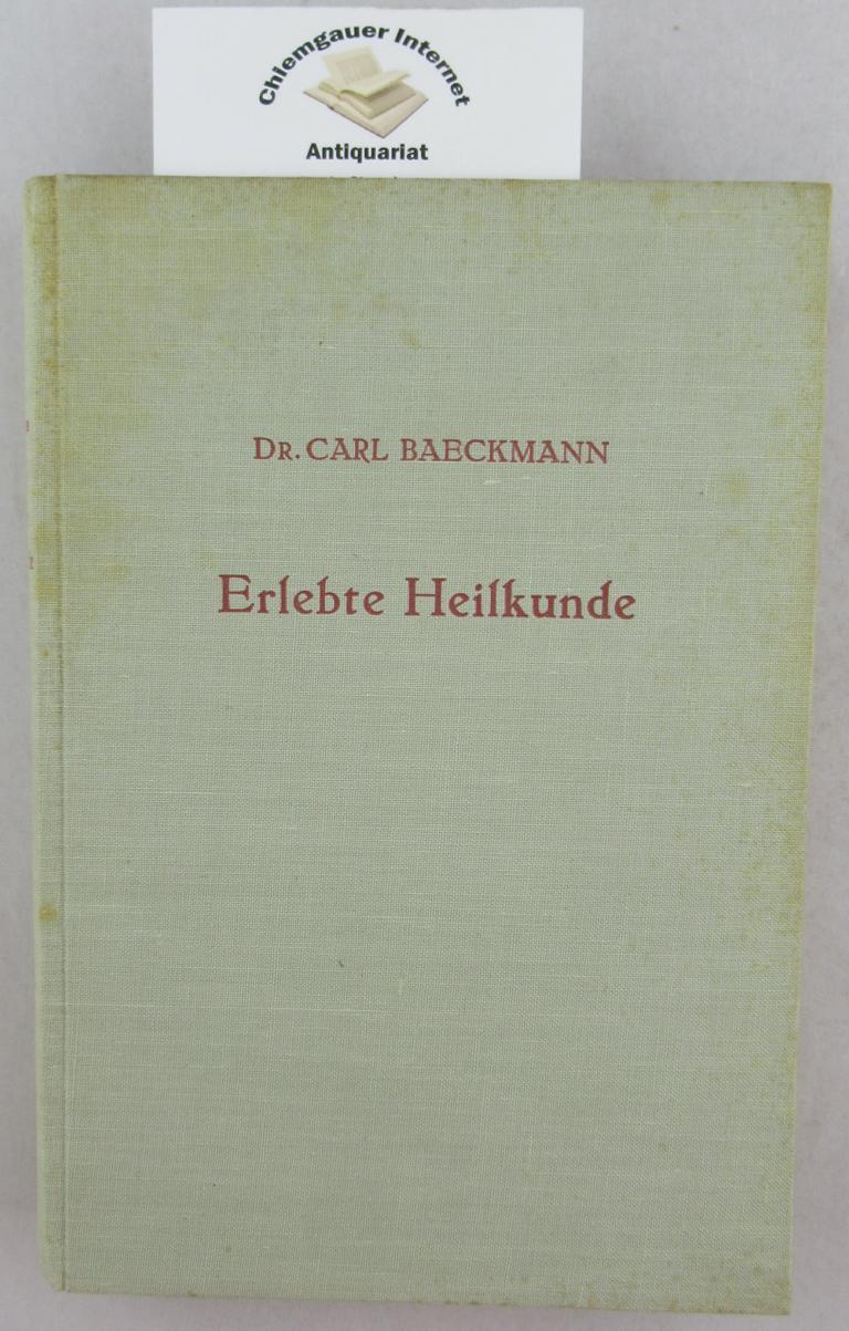 Erlebte Heilkunde. Erfahrungen aus wichtigen Gebieten der äztlichen Praxis. 3. erweiterte und VERBESSERTE Auflage.