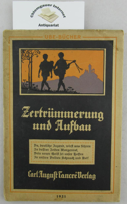 Zertrümmerung und Aufbau : der deutsche Mensch gestern, heute und morgen. Die UBE-Bücher für Unterhaltung, Belehrung, Erbauung ; 2 ERSTAUSGABE.